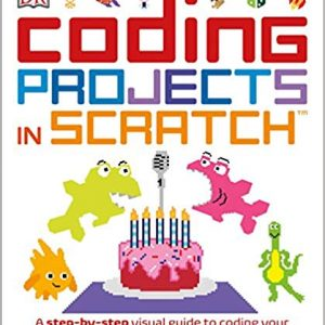 Coding Projects in Scratch: A Step-by-Step Visual Guide to Coding Your Own Animations, Games, Simulations, a (Computer Coding for Kids)