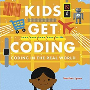 Coding in the Real World (Kids Get Coding)