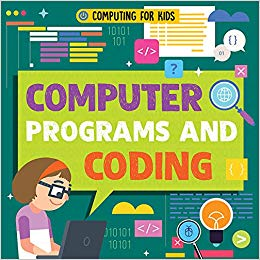 Computer Programs and Coding (Computing for Kids)