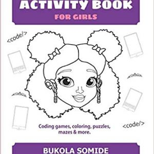 Computer Science Activity Book for Girls: Coding games, coloring, puzzles, mazes & more