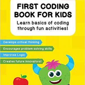 First Coding Book For Kids: Coding Games and Worksheets to Teach Little Kids How to Code