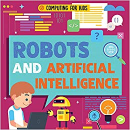 Robots and Artificial Intelligence (Computing for Kids)