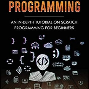 Scratch Programming: An In-depth Tutorial on Scratch Programming for Beginners