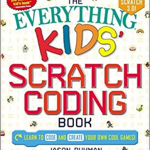 The Everything Kids' Scratch Coding Book: Learn to Code and Create Your Own Cool Games