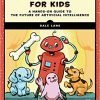 Machine Learning for Kids: A Hands-On Guide to the Future of Artificial Intelligence