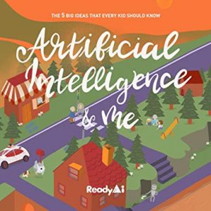 Artificial Intelligence & Me (Special Edition): The 5 Big Ideas That Every Kid Should Know